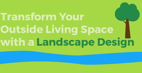 Transform Your Outside Living Space with a Landscape Design